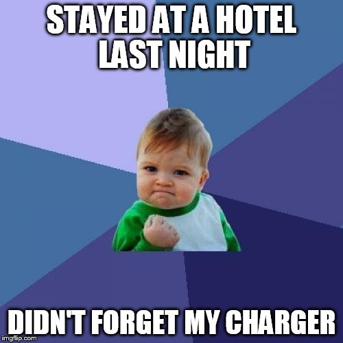 Success Kid Meme | STAYED AT A HOTEL LAST NIGHT DIDN'T FORGET MY CHARGER | image tagged in memes,success kid,charger,always forgetting them | made w/ Imgflip meme maker