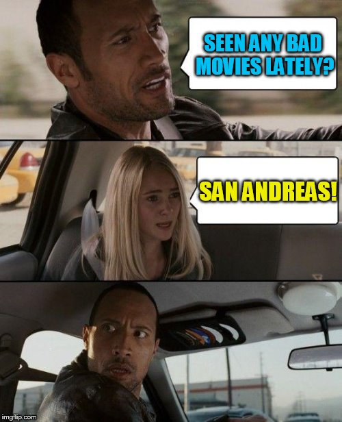 The Rock Driving Meme | SEEN ANY BAD MOVIES LATELY? SAN ANDREAS! | image tagged in memes,the rock driving,san andreas,i actually liked it,watched it last night,in a hotel | made w/ Imgflip meme maker