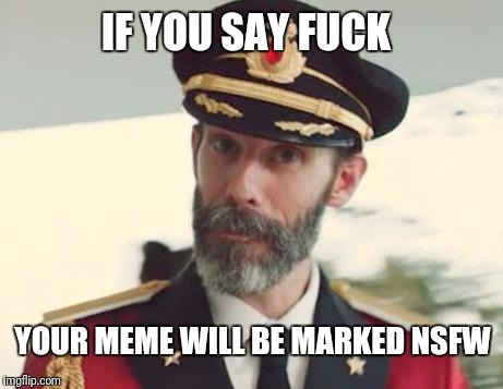 Captain Obvious | IF YOU SAY F**K YOUR MEME WILL BE MARKED NSFW | image tagged in captain obvious | made w/ Imgflip meme maker