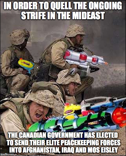 Canadian Special Forces | IN ORDER TO QUELL THE ONGOING STRIFE IN THE MIDEAST THE CANADIAN GOVERNMENT HAS ELECTED TO SEND THEIR ELITE PEACEKEEPING FORCES INTO AFGHANI | image tagged in canadian special forces,memes | made w/ Imgflip meme maker