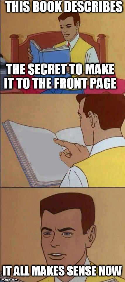 Book of Idiots | THIS BOOK DESCRIBES THE SECRET TO MAKE IT TO THE FRONT PAGE IT ALL MAKES SENSE NOW | image tagged in book of idiots | made w/ Imgflip meme maker