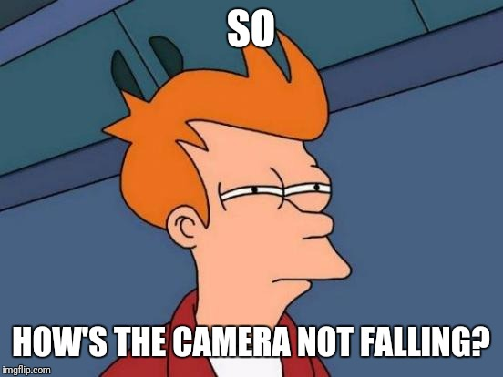 Futurama Fry Meme | SO HOW'S THE CAMERA NOT FALLING? | image tagged in memes,futurama fry | made w/ Imgflip meme maker