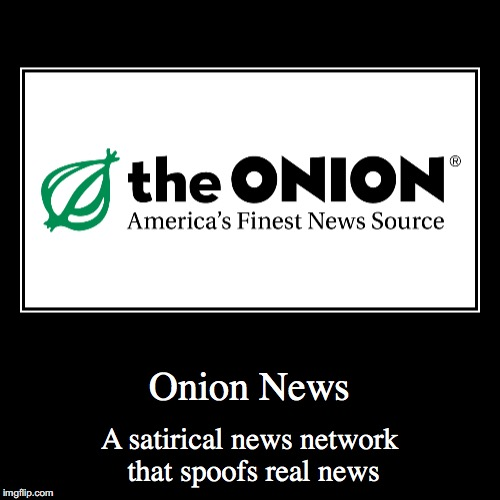 Onion News | Onion News | A satirical news network that spoofs real news | image tagged in funny,demotivationals,onion news | made w/ Imgflip demotivational maker