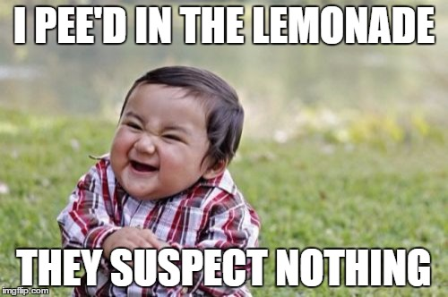 Evil Toddler Meme | I PEE'D IN THE LEMONADE THEY SUSPECT NOTHING | image tagged in memes,evil toddler | made w/ Imgflip meme maker