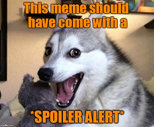 This meme should have come with a *SPOILER ALERT* | made w/ Imgflip meme maker