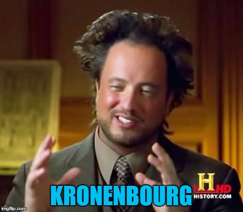 Ancient Aliens Meme | KRONENBOURG | image tagged in memes,ancient aliens | made w/ Imgflip meme maker