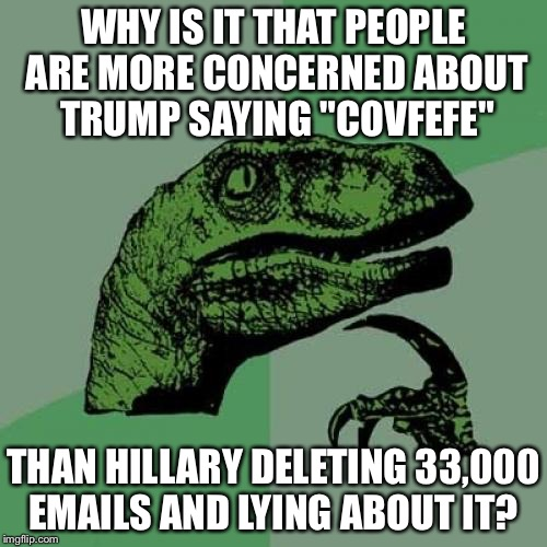 "Philosoraptor Meme | WHY IS IT THAT PEOPLE ARE MORE CONCERNED ABOUT TRUMP SAYING ""COVFEFE"" THAN HILLARY DELETING 33,000 EMAILS AND LYING ABOUT IT? 