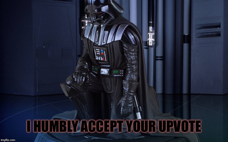 I HUMBLY ACCEPT YOUR UPVOTE | made w/ Imgflip meme maker