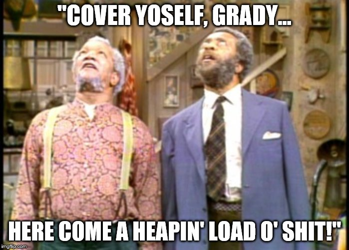 "The Big Dump | ""COVER YOSELF, GRADY... HERE COME A HEAPIN' LOAD O' SHIT!"" 
