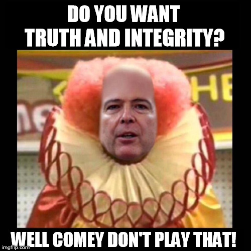 DO YOU WANT WELL COMEY DON'T PLAY THAT! TRUTH AND INTEGRITY? | image tagged in james comey | made w/ Imgflip meme maker