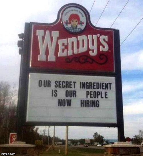 .            . | image tagged in wendy's sign,secret ingredient  people | made w/ Imgflip meme maker