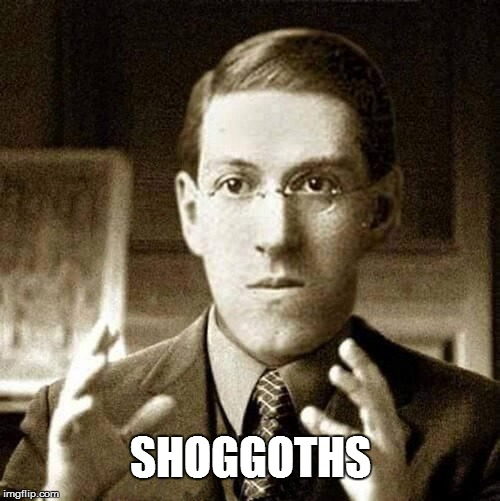 HP Lovecraft - Not Saying | SHOGGOTHS | image tagged in hp lovecraft - not saying | made w/ Imgflip meme maker