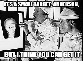IT'S A SMALL TARGET, ANDERSON, BUT I THINK YOU CAN GET IT | made w/ Imgflip meme maker