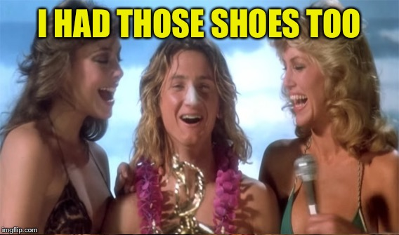 I HAD THOSE SHOES TOO | made w/ Imgflip meme maker
