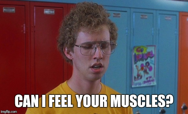 Can I feel your muscles? | CAN I FEEL YOUR MUSCLES? | image tagged in napolean dynamite | made w/ Imgflip meme maker