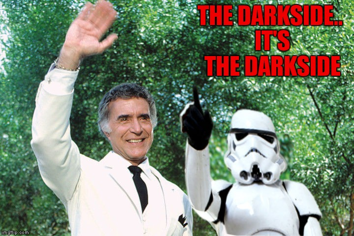 On my personal fantasy island ;) | THE DARKSIDE.. IT'S THE DARKSIDE | image tagged in fantasy island,darkside | made w/ Imgflip meme maker