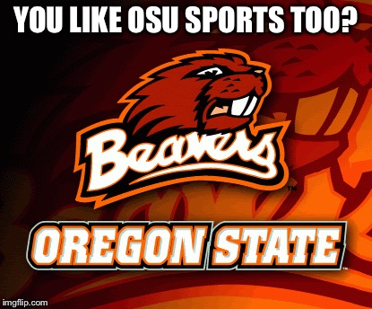 YOU LIKE OSU SPORTS TOO? | made w/ Imgflip meme maker