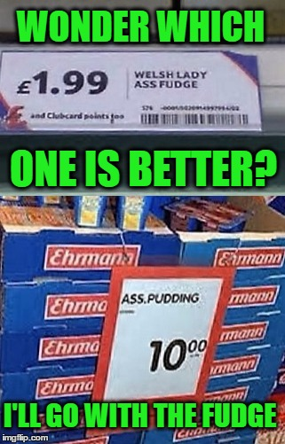 You have to go with the better deal. | WONDER WHICH I'LL GO WITH THE FUDGE ONE IS BETTER? | image tagged in grocery store,memes,funny,ass fudge,pudding | made w/ Imgflip meme maker