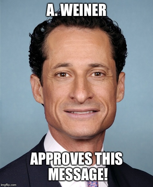 A. WEINER APPROVES THIS MESSAGE! | made w/ Imgflip meme maker