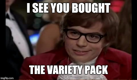 I SEE YOU BOUGHT THE VARIETY PACK | made w/ Imgflip meme maker