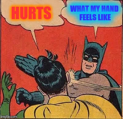 Batman Slapping Robin Meme | HURTS WHAT MY HAND FEELS LIKE | image tagged in memes,batman slapping robin | made w/ Imgflip meme maker
