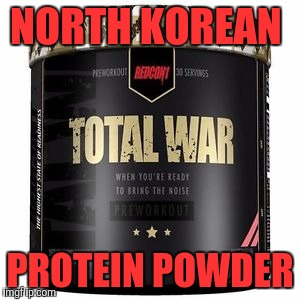North Korean protein powder | NORTH KOREAN PROTEIN POWDER | image tagged in memes,north korea,war | made w/ Imgflip meme maker