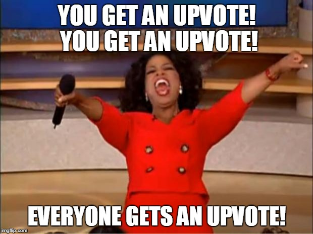 Oprah You Get A Meme | YOU GET AN UPVOTE! YOU GET AN UPVOTE! EVERYONE GETS AN UPVOTE! | image tagged in memes,oprah you get a | made w/ Imgflip meme maker