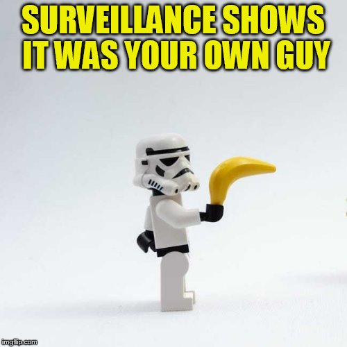 SURVEILLANCE SHOWS IT WAS YOUR OWN GUY | made w/ Imgflip meme maker