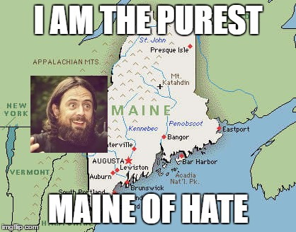I am the Purest Maine of Hate |  I AM THE PUREST; MAINE OF HATE | image tagged in thy,art,is,murder,cj,mcmahon | made w/ Imgflip meme maker