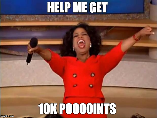 mems | HELP ME GET 10K POOOOINTS | image tagged in memes,oprah you get a,10k,subscribs,points | made w/ Imgflip meme maker