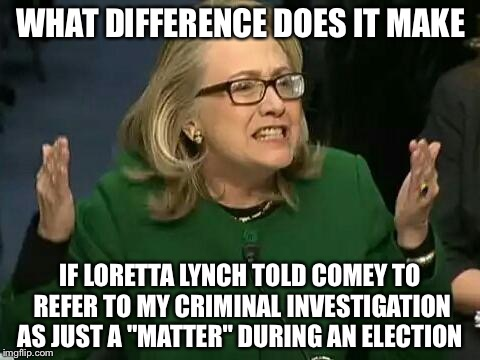 "Sounds like the former Attorney General should be under investigation  | WHAT DIFFERENCE DOES IT MAKE IF LORETTA LYNCH TOLD COMEY TO REFER TO MY CRIMINAL INVESTIGATION AS JUST A ""MATTER"" DURING AN ELECTION 