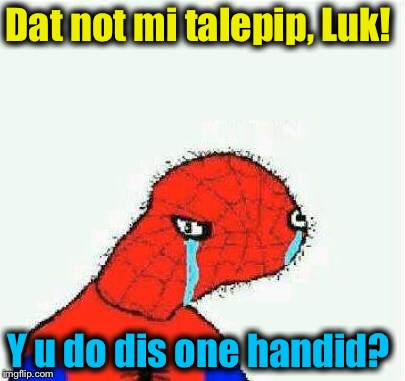 Dat not mi talepip, Luk! Y u do dis one handid? | made w/ Imgflip meme maker