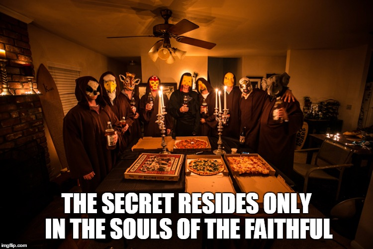 THE SECRET RESIDES ONLY IN THE SOULS OF THE FAITHFUL | made w/ Imgflip meme maker