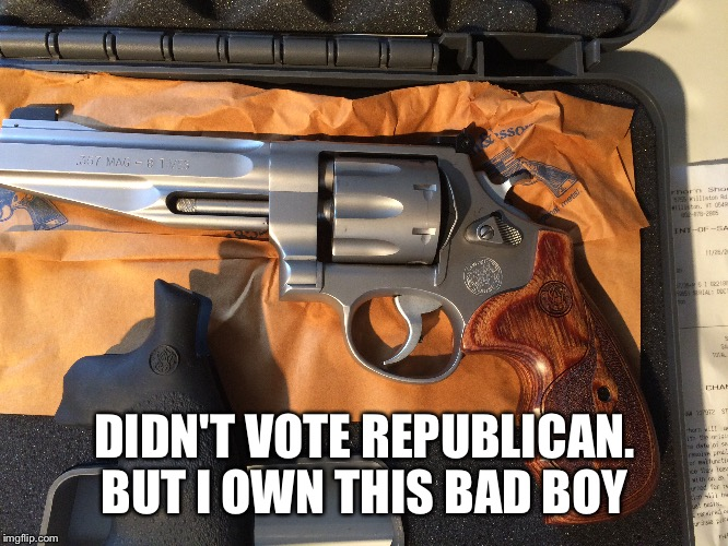 DIDN'T VOTE REPUBLICAN. BUT I OWN THIS BAD BOY | made w/ Imgflip meme maker