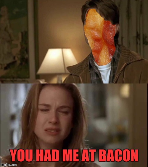 YOU HAD ME AT BACON | made w/ Imgflip meme maker