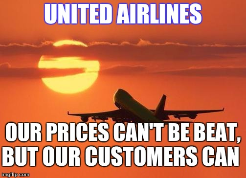 airplanelove | UNITED AIRLINES OUR PRICES CAN'T BE BEAT, BUT OUR CUSTOMERS CAN | image tagged in airplanelove | made w/ Imgflip meme maker
