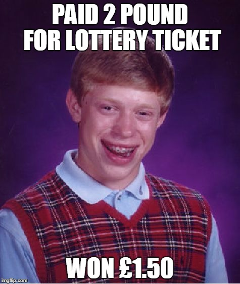 Bad Luck Brian Meme | PAID 2 POUND FOR LOTTERY TICKET WON £1.50 | image tagged in memes,bad luck brian | made w/ Imgflip meme maker