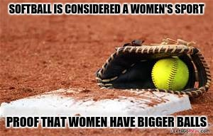 SOFTBALL IS CONSIDERED A WOMEN'S SPORT PROOF THAT WOMEN HAVE BIGGER BALLS | image tagged in softball lives matter | made w/ Imgflip meme maker