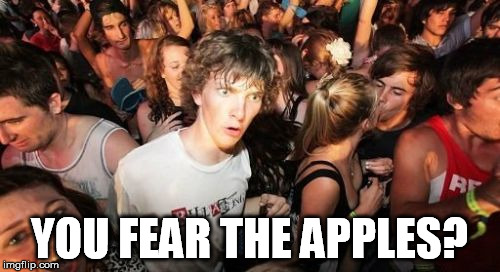 YOU FEAR THE APPLES? | made w/ Imgflip meme maker