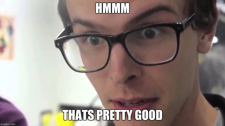 HMMM THATS PRETTY GOOD | made w/ Imgflip meme maker