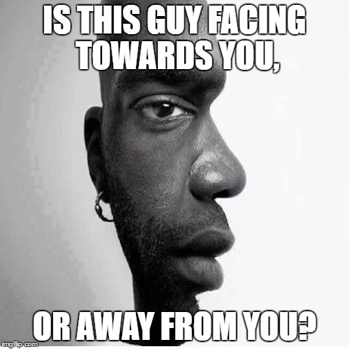 I cant answer | IS THIS GUY FACING TOWARDS YOU, OR AWAY FROM YOU? | image tagged in confusing | made w/ Imgflip meme maker