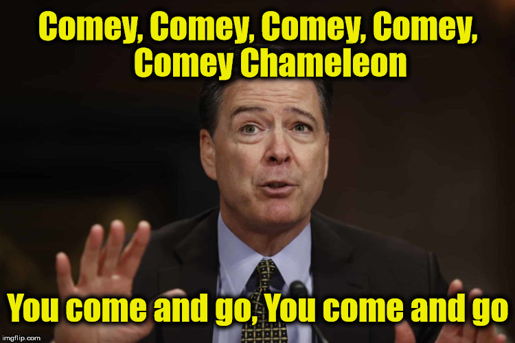 Boy George and Culture Club has a new hit! | Comey, Comey, Comey, Comey,     Comey Chameleon You come and go, You come and go | image tagged in fbi director james comey,karma chameleon,boy george,culture club,joke,political meme | made w/ Imgflip meme maker