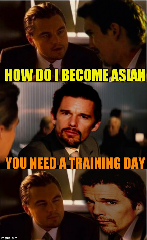 HOW DO I BECOME ASIAN YOU NEED A TRAINING DAY | made w/ Imgflip meme maker
