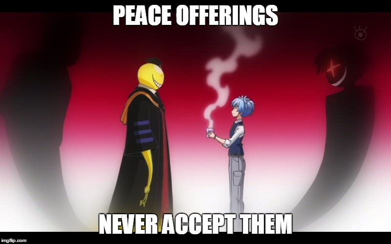 PEACE OFFERINGS NEVER ACCEPT THEM | image tagged in weeeevilllllll,evil eye,assassination classroom,anime | made w/ Imgflip meme maker