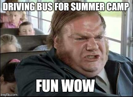 What Volunteers REALLY Think | DRIVING BUS FOR SUMMER CAMP FUN WOW | image tagged in chris farley,school bus,memes | made w/ Imgflip meme maker