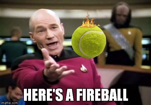 Picard Wtf Meme | HERE'S A FIREBALL | image tagged in memes,picard wtf | made w/ Imgflip meme maker