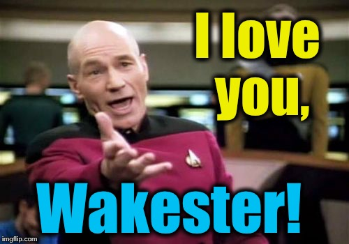 Picard Wtf Meme | I love you, Wakester! | image tagged in memes,picard wtf | made w/ Imgflip meme maker
