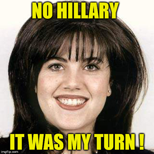 NO HILLARY IT WAS MY TURN ! | made w/ Imgflip meme maker