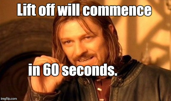 One Does Not Simply Meme | Lift off will commence in 60 seconds. | image tagged in memes,one does not simply | made w/ Imgflip meme maker