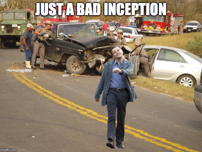 JUST A BAD INCEPTION | made w/ Imgflip meme maker